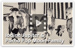iodine Jupiter & Porno Pop Moon Family